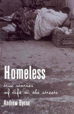Homeless: True Stories of Life on the Street by Andrew Byrne