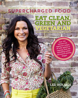 Supercharged Food: Eat Clean, Green and Vegetarian book