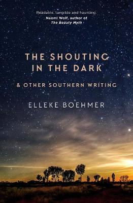 The Shouting in the Dark: & other southern writing by Elleke Boehmer