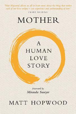 Mother: A Human Love Story by Matt Hopwood