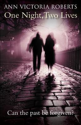 One Night, Two Lives: Can the Past Be Forgiven? by Ann Victoria Roberts