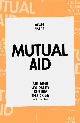 Mutual Aid: Building Solidarity During This Crisis (and the next) book