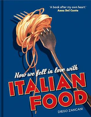 How We Fell in Love with Italian Food by Diego Zancani
