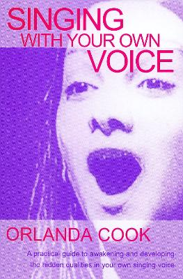 Singing with Your Own Voice by Orlanda Cook