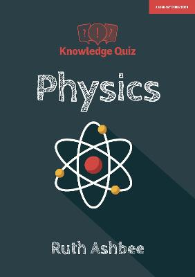 Knowledge Quiz: GCSE Physics by Ruth Ashbee