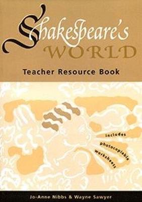 Shakespeare's World: Teacher Resource Book by Wayne Sawyer