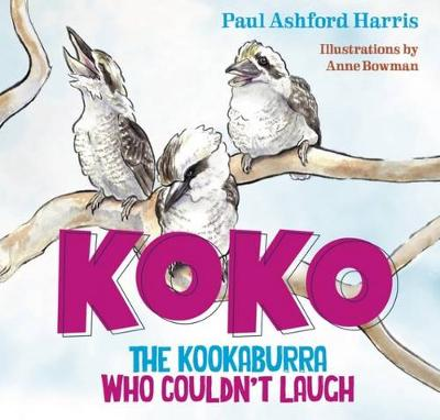 Koko the Kookaburra Who Couldn't Laugh by Paul Ashford Harris
