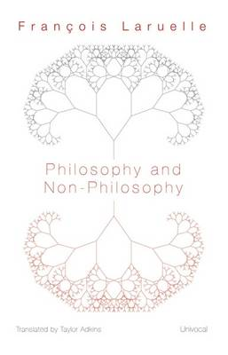 Philosophy and Non-Philosophy by Francois Laruelle