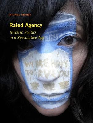 Rated Agency: Investee Politics in a Speculative Age by Michel Feher