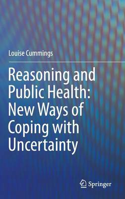 Reasoning and Public Health: New Ways of Coping with Uncertainty by Louise Cummings