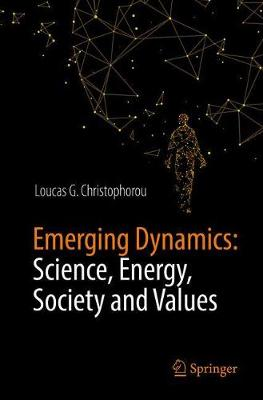 Emerging Dynamics: Science, Energy, Society and Values by Loucas G. Christophorou