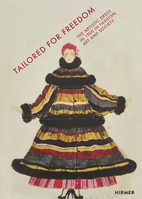 Tailored For Freedom: The Artistic Dress in 1900 in Fashion, Art and Society by Magdalena Holzhey