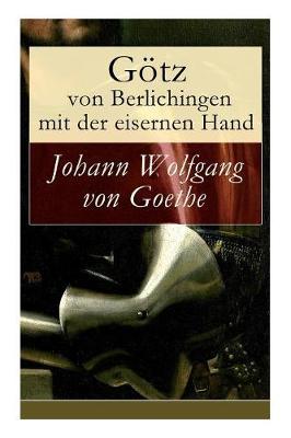 Gotz Von Berlichingen Mit Der Eisernen Hand (Vollstandige Ausgabe) by Johann Wolfgang Von Goethe