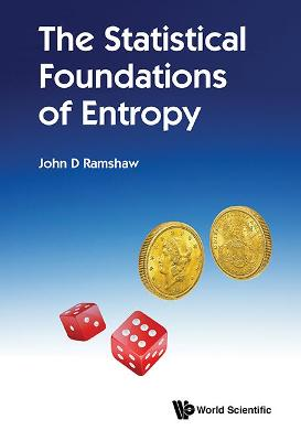 Statistical Foundations Of Entropy, The by John D. Ramshaw
