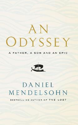 An Odyssey: A Father, A Son and an Epic by Daniel Mendelsohn