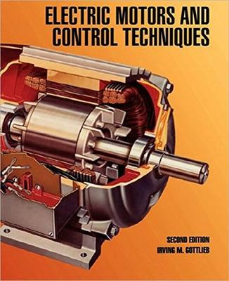 Electric Motors and Control Techniques by Irving M. Gottlieb