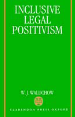 Inclusive Legal Positivism by W. J. Waluchow