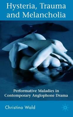 Hysteria, Trauma and Melancholia by Christina Wald
