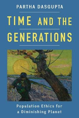 Time and the Generations: Population Ethics for a Diminishing Planet by Partha Dasgupta
