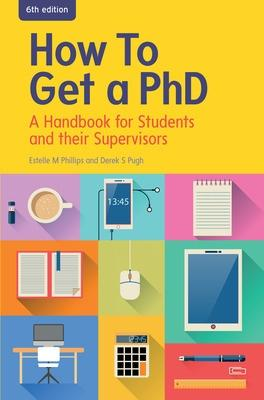 How to Get a PhD: A Handbook for Students and their Supervisors by Estelle Phillips