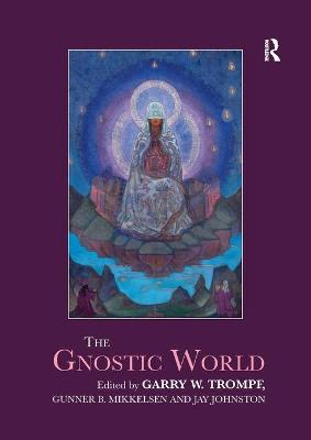 The Gnostic World by Garry W. Trompf