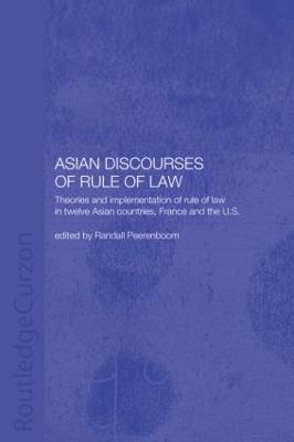 Asian Discourses of Rule of Law by Randall Peerenboom