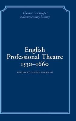 English Professional Theatre, 1530-1660 by Glynne Wickham