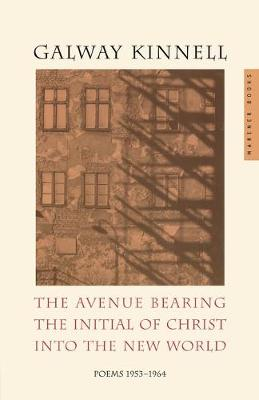 Avenue Bearing the Initial of Christ into the New World by Galway Kinnell