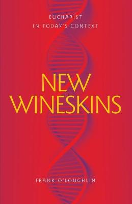 New Wineskins: Eucharist in Today's Context book