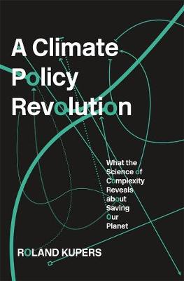 A Climate Policy Revolution: What the Science of Complexity Reveals about Saving Our Planet book