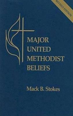 Major United Methodist Beliefs Revised by Mack B Stokes
