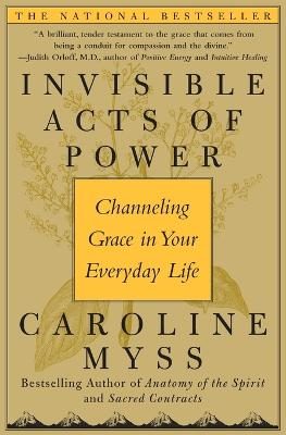Invisible Acts of Power by Caroline Myss