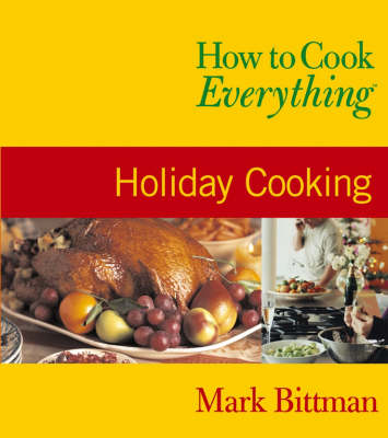 How to Cook Everything Holiday Cooking by Mark Bittman