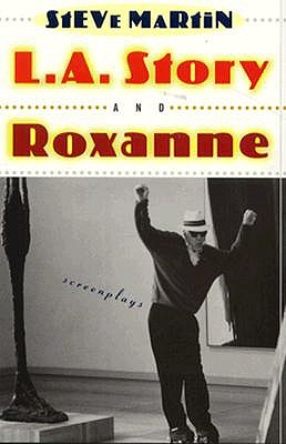 """""""L.A. Story"""" and """"Roxanne"""" Screenplays by Steve Martin"""