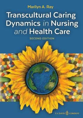 Transcultural Caring Dynamics in Nursing and Health Care, Second Edition by Marilyn A. Ray