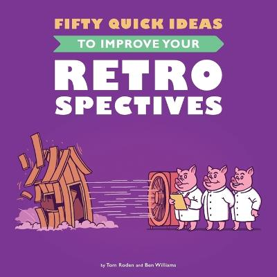 Fifty Quick Ideas to Improve Your Retrospectives by Tom Roden