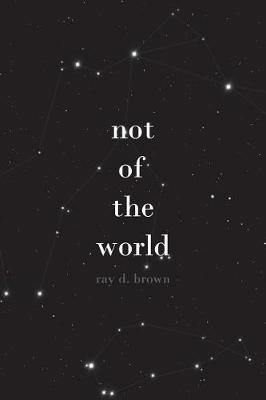 not of the world by Ray D Brown