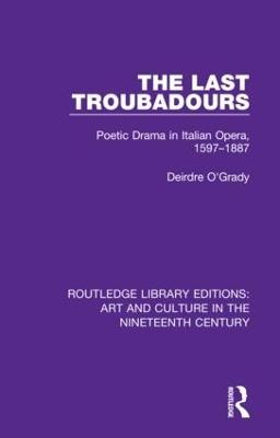 The Last Troubadours: Poetic Drama in Italian Opera, 1597-1887 book