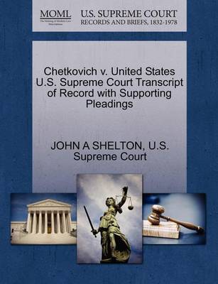 Chetkovich V. United States U.S. Supreme Court Transcript of Record with Supporting Pleadings by John A Shelton