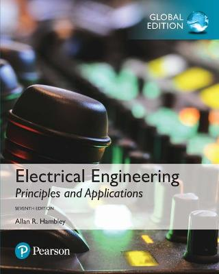 Electrical Engineering: Principles & Applications, Global Edition by Allan R. Hambley
