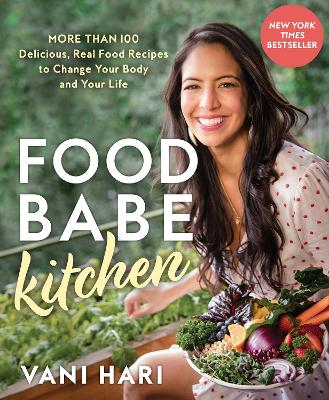 Food Babe Kitchen: More than 100 Delicious, Real Food Recipes to Change Your Body and Your Life book