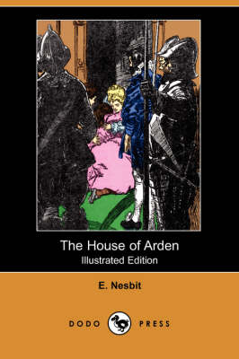 The House of Arden (Illustrated Edition) (Dodo Press) by E Nesbit