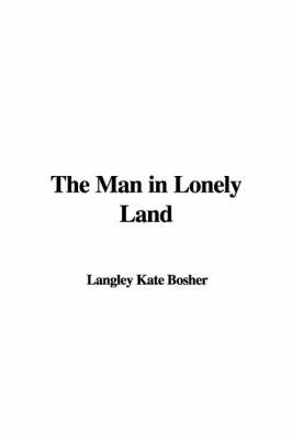 Man in Lonely Land by Kate Langley Bosher