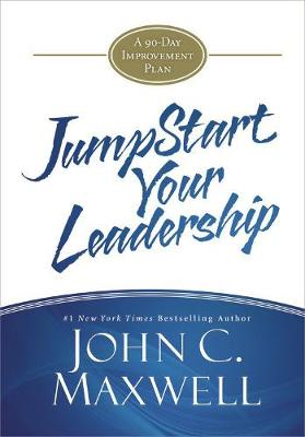 Jumpstart Your Leadership by John C. Maxwell