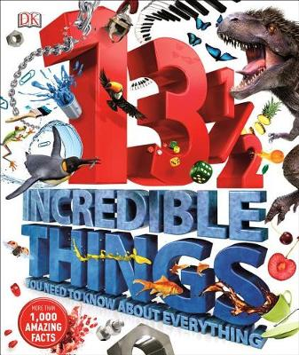 131/2 Incredible Things You Need to Know about Everything by DK Publishing