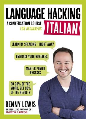LANGUAGE HACKING ITALIAN (Learn How to Speak Italian - Right Away): A Conversation Course for Beginners by Benny Lewis