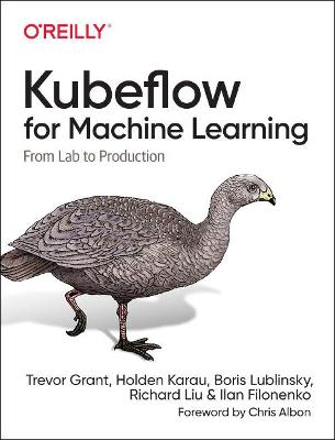 Kubeflow for Machine Learning: From Lab to Production by Grant Trevor