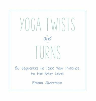 Yoga Twists and Turns by Emma Silverman