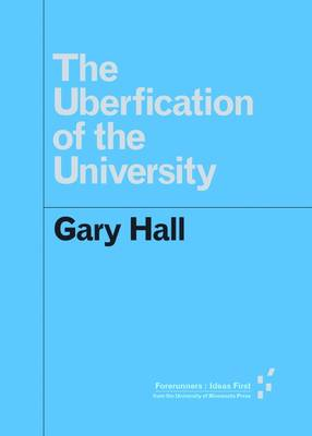 Uberfication of the University by Gary Hall