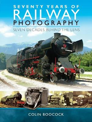 Seventy Years of Railway Photography by Colin Boocock